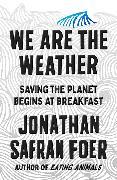 Cover-Bild zu We Are the Weather von Foer, Jonathan Safran