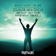 Cover-Bild zu Glaub an dich! Affirmationen für ein Leben in der Fülle (Audio Download) von Voggenhuber, Pascal