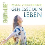 Cover-Bild zu Geniesse dein Leben (Audio Download) von Voggenhuber, Pascal
