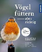 Vögel füttern, aber richtig von Berthold, Peter