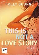 Cover-Bild zu This is not a love story (eBook) von Bourne, Holly