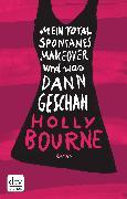 Cover-Bild zu Mein total spontanes Makeover und was dann geschah (eBook) von Bourne, Holly