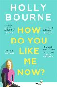 Cover-Bild zu How Do You Like Me Now? von Bourne, Holly