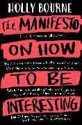 Cover-Bild zu The Manifesto on How to be Interesting (eBook) von Bourne, Holly