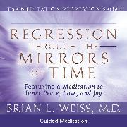 Cover-Bild zu Regression Through The Mirrors Of Time (Audio Download) von M.D., Brian L. Weiss
