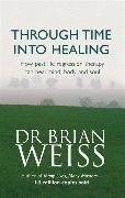 Cover-Bild zu Through Time Into Healing von Weiss, Brian