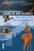 Jagen in der Schweiz von Jagd- und Fischereiverwalterkonferenz der Schweiz JFK-CSF-CCP (Hrsg.)