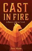 Cover-Bild zu Cast in Fire (Phoenix of Hope, #1) (eBook) von Marie, Zora