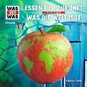 Cover-Bild zu WAS IST WAS Hörspiel: Essen der Zukunft / Was die Welt isst (Audio Download) von Baur, Dr. Manfred