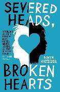 Cover-Bild zu Severed Heads, Broken Hearts von Schneider, Robyn