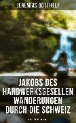 Cover-Bild zu Jakobs des Handwerksgesellen Wanderungen durch die Schweiz (eBook) von Gotthelf, Jeremias