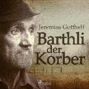 Cover-Bild zu Barthli der Korber (Ungekürzt) (Audio Download) von Gotthelf, Jeremias