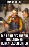 Cover-Bild zu Die Frau Pfarrerin und andere Heimatgeschichten (eBook) von Gotthelf, Jeremias