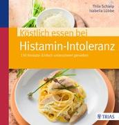 Cover-Bild zu Köstlich essen bei Histamin-Intoleranz von Schleip, Thilo