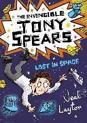 Cover-Bild zu The Invincible Tony Spears: Lost in Space von Layton, Neal