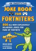 An Unofficial Joke Book for Fortniters: 800 All-New Explosively Hilarious Jokes for Fans of Fortnite (eBook) von Boone, Brian