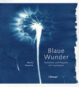 Blaue Wunder - Techniken und Projekte mit Cyanotypie von Maehrle, Marlis