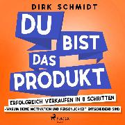 DU bist das Produkt - Erfolgreich verkaufen in 8 Schritten - warum Deine Motivation und Persönlichkeit entscheidend sind (Audio Download) von Schmidt, Dirk