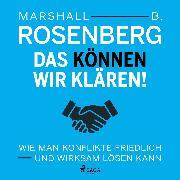 Das können wir klären! Wie man Konflikte friedlich und wirksam lösen kann (Audio Download) von Rosenberg, Marshall B