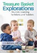 Cover-Bild zu Treasure Basket Explorations: Heuristic Learning for Infants and Toddlers von Wilhelm, Laura