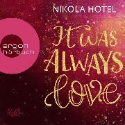 Cover-Bild zu It Was Always Love - Blakely Brüder, (Ungekürzte Lesung) (Audio Download) von Hotel, Nikola