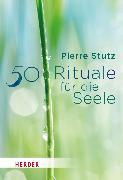 Cover-Bild zu 50 Rituale für die Seele (eBook) von Stutz, Pierre