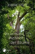 Cover-Bild zu Die spirituelle Weisheit der Bäume von Stutz, Pierre