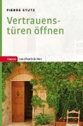 Cover-Bild zu Vertrauenstüren öffnen von Stutz, Pierre
