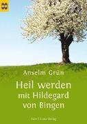 Cover-Bild zu Heil werden mit Hildegard von Bingen von Grün, Anselm