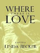 Cover-Bild zu Where There Is Love (eBook) von Becker, Linda