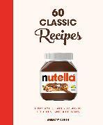 Nutella: 60 Classic Recipes von Cohen, Grégory