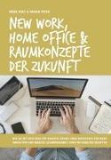 Cover-Bild zu New Work, Home Office & Raumkonzepte der Zukunft von Graf, Irene