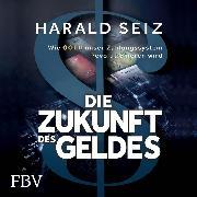 Cover-Bild zu Die Zukunft des Geldes (Audio Download) von Seiz, Harald