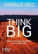 Cover-Bild zu Think Big von Seiz, Harald
