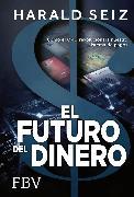 Cover-Bild zu El Futuro del Dinero (eBook) von Seiz, Harald