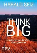Cover-Bild zu Think Big (eBook) von Seiz, Harald