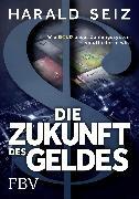 Cover-Bild zu Die Zukunft des Geldes (eBook) von Seiz, Harald