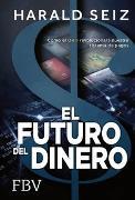 Cover-Bild zu El Futuro del Dinero von Seiz, Harald