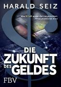 Cover-Bild zu Die Zukunft des Geldes von Seiz, Harald