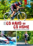Cover-Bild zu Go hard or go home - Faszination Ultratriathlon (eBook) von Meier, Daniel