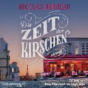 Cover-Bild zu Die Zeit der Kirschen (Audio Download) von Barreau, Nicolas