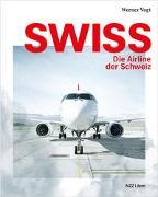 Swiss - die Airline der Schweiz von Vogt, Werner