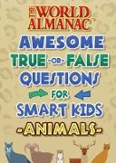 The World Almanac Awesome True-or-False Questions for Smart Kids: Animals (eBook) von Almanac Kids(TM), World
