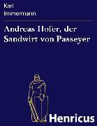 Cover-Bild zu Andreas Hofer, der Sandwirt von Passeyer (eBook) von Immermann, Karl