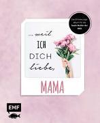 weil ich dich liebe, Mama - Das Erinnerungsalbum