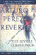 Cover-Bild zu The Seville Communion (eBook) von Perez-Reverte, Arturo