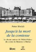 Cover-Bild zu Jusqu'à la mort de la comtesse. Le drame autour de l'Hôtel-Palace du comte de Renesse à Maloja von Böckli, Peter