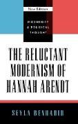 Cover-Bild zu The Reluctant Modernism of Hannah Arendt, New Edition von Benhabib, Seyla