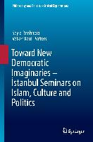 Cover-Bild zu Toward New Democratic Imaginaries - Istanbul Seminars on Islam, Culture and Politics von Benhabib, Seyla (Hrsg.)