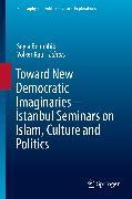 Cover-Bild zu Toward New Democratic Imaginaries - Istanbul Seminars on Islam, Culture and Politics (eBook) von Benhabib, Seyla (Hrsg.)